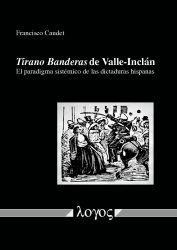 """""""Tirano Banderas"""" de Valle-Inclán : el paradigma sistémico de las dictaduras hispanas / Francisco Caudet. Logos, cop. 2016"""