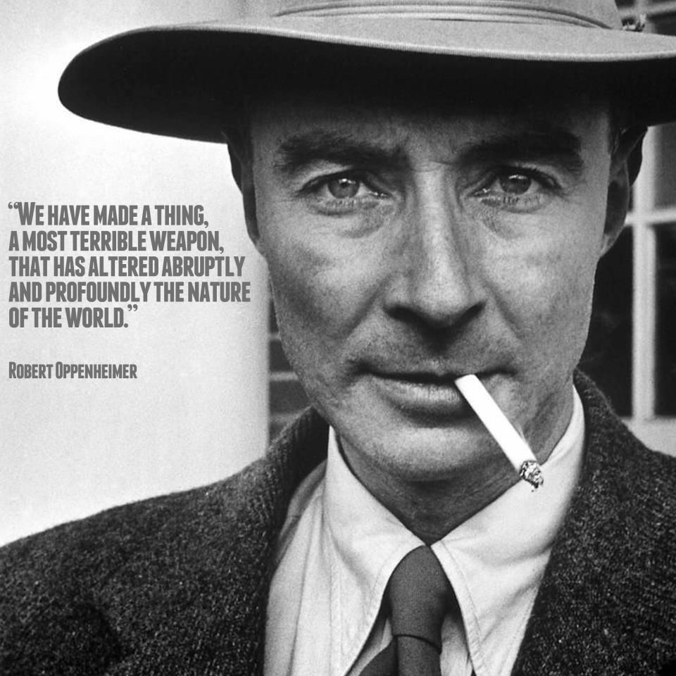 Oppenheimer Quote We Have Made A Thing A Most Terrible Weapon That Has Altered