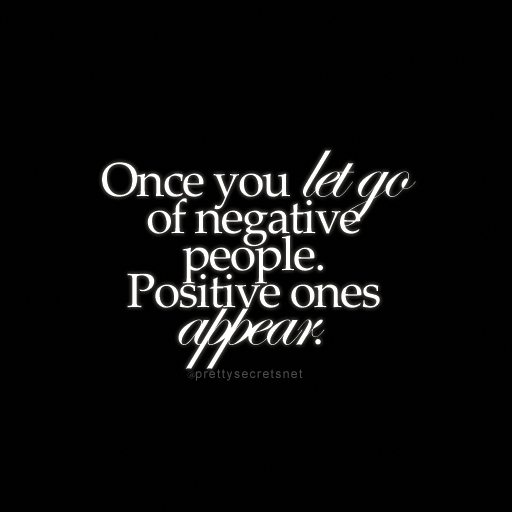 Once You Let Go Of Negative People Positive Ones Appear Letting Go Quotes Lettinggoofarelationsh Go For It Quotes Letting Go Quotes Negative People Quotes