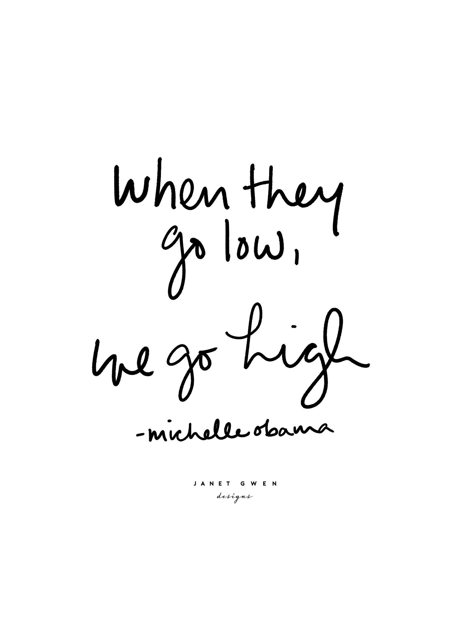 Rise Above When They Go Low We Go High Quotes