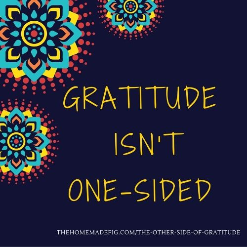 gratitude isn't one-sided www.thehomemadefig.com