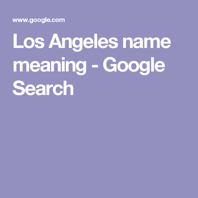 Los Angeles Name Meaning Google Search Tattoos With Meaning Small Tattoos With Meaning How To Speak Spanish