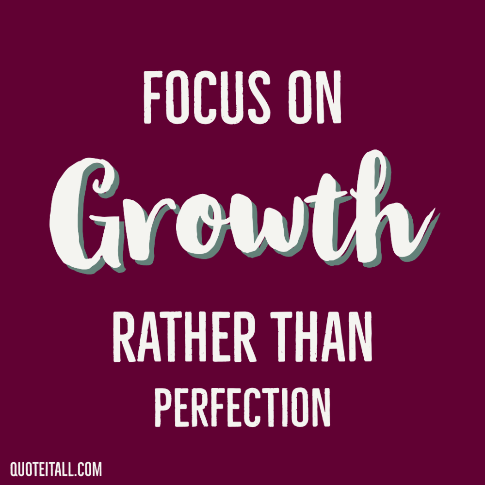 Focus On Growth Rather Than Perfection Top Balance Quotes Top Quotes Quotes Balance Quotes