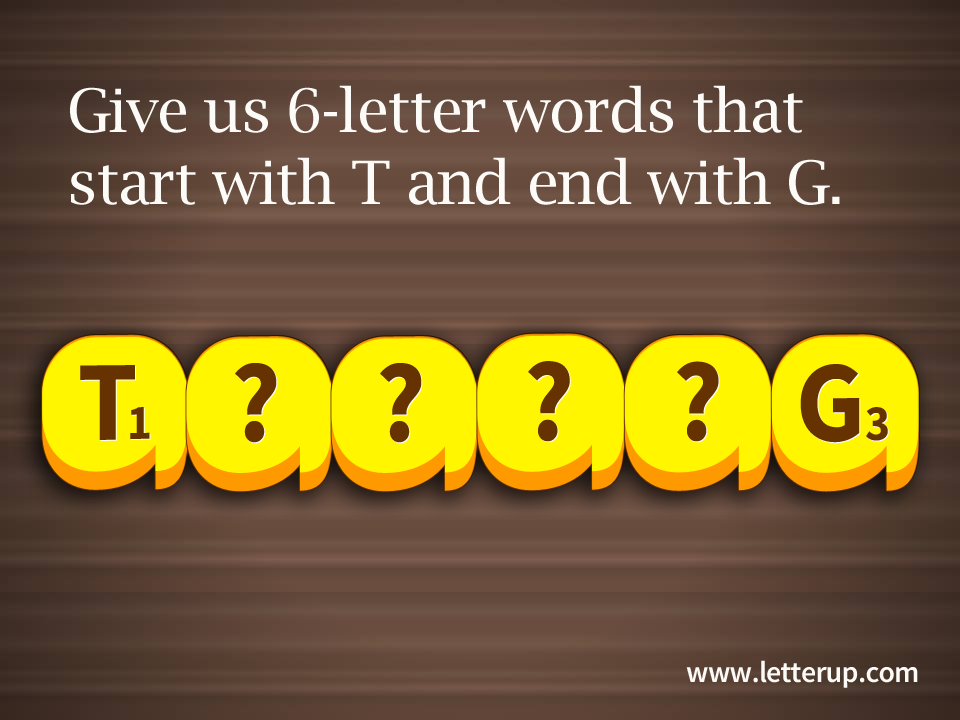 6letter words that start with T and end with G. Fill In