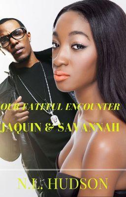 OUR FATEFUL ENCOUNTER: JAQUIN & SAVANNAH - OUR FATEFUL ENCOUNTER
