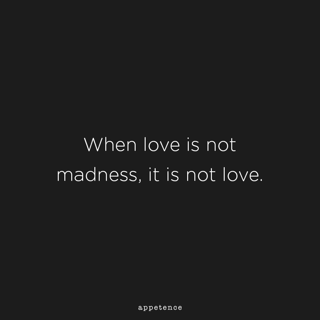 When Love Is Not Madness It Is Not Love Pedro Calderon De La Barca Love Quotes Quotes Wisdom