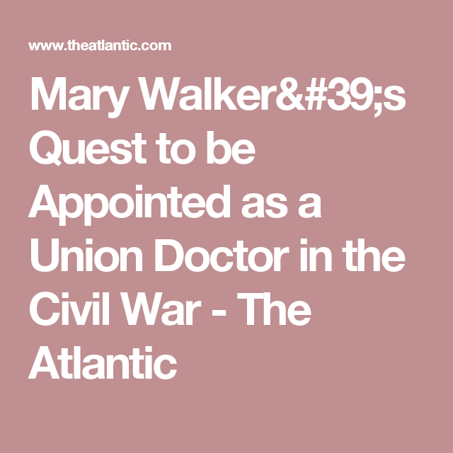Photo of Mary Walker's Quest to be Appointed as a Union Doctor in the Civil War