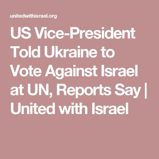 US Vice-President Told Ukraine to Vote Against Israel at UN, Reports Say   United with Israel
