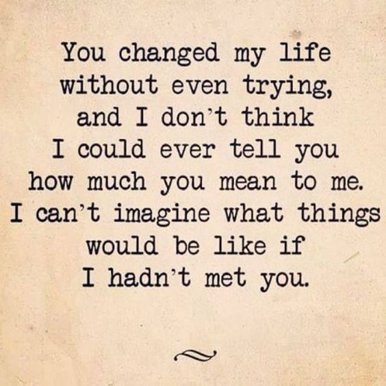 Love Quote You Changes My Life Without Even Trying Quotes
