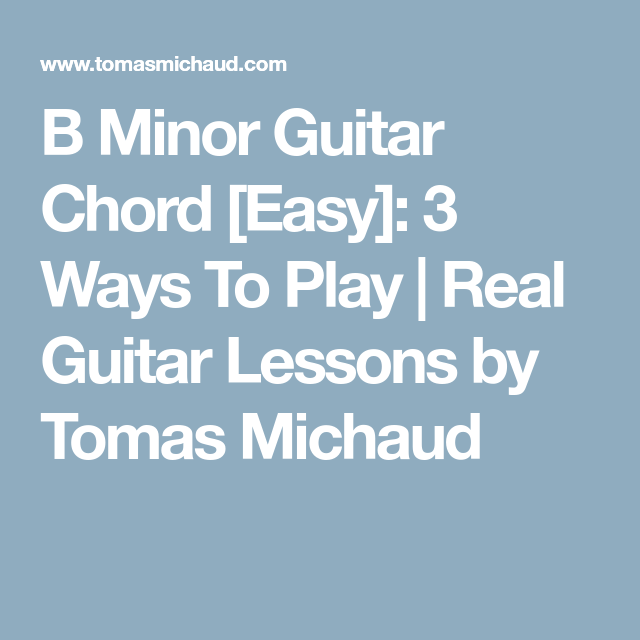 B Minor Guitar Chord [Easy]: 3 Ways To Play Real Guitar Lessons by ...