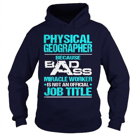 PHYSICAL GEOGRAPHER Because BADASS Miracle Worker Isn't An Official Job Title T Shirts, Hoodies, Sweatshirts. CHECK PRICE ==► https://www.sunfrog.com/LifeStyle/PHYSICAL-GEOGRAPHER-BADASS-T3HD-Navy-Blue-Hoodie.html?41382