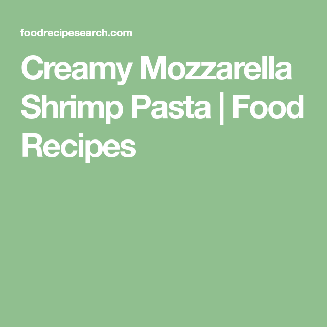 Creamy Mozzarella Shrimp Pasta | Food Recipes