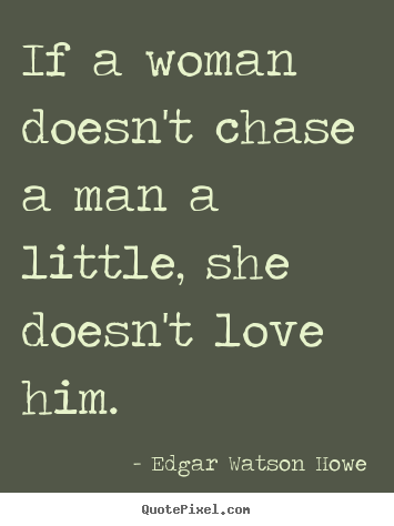 Man Loves A Woman Quotes Quotes If A Woman Doesn't Chase A New Love Quotes For Men