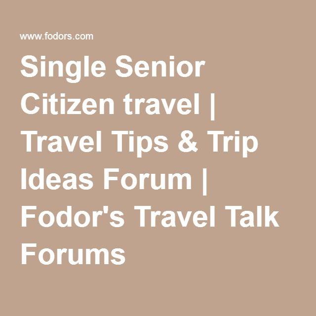 Single Senior Citizen travel | Travel Tips & Trip Ideas Forum | Fodor's  Travel Talk Forums