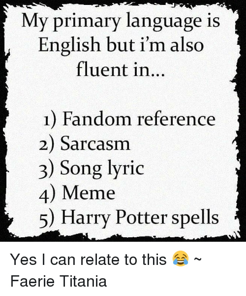 Memes Song Lyrics And My Primary Language Is English But I M Also Fluent In 1 Fandom Reference 2 Sarcasm 3 Song Lyric 4 Mem Songs Lyrics I Can Relate