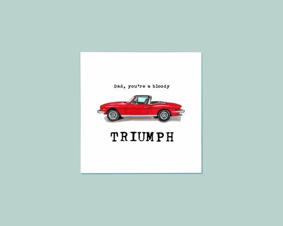 Dad, You're a Bloody Triumph Card • Classic Car Card • Triumph Stag Convertible • Happy Birthday • Red Car • Funny Card • Father's Day