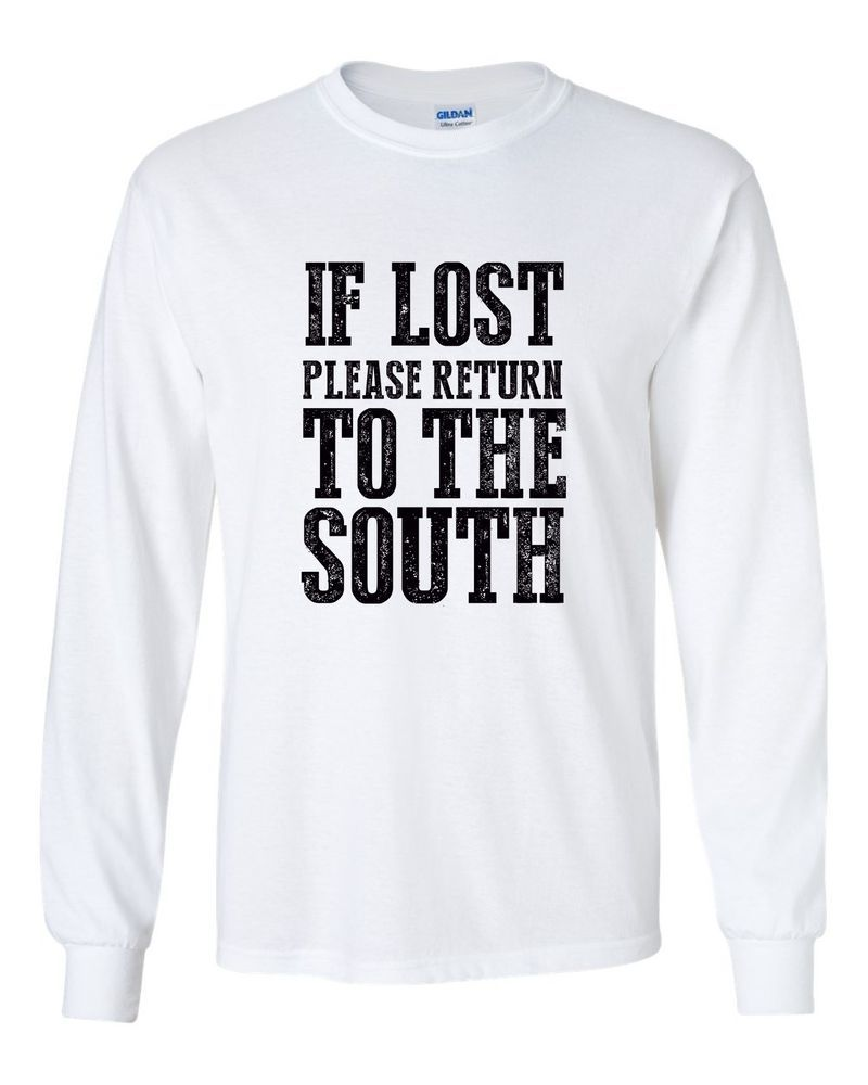 8d2106d9b IF LOST RETURN TO SOUTH SOUTHERN PRIDE SOUTHERNER FUNNY LIFE LONG SLEEVE  T-SHIRT