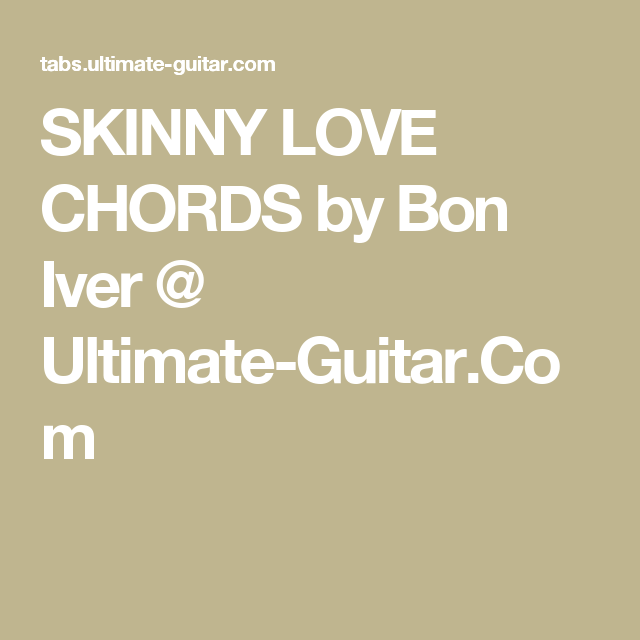 Skinny Love Chords By Bon Iver Ultimate Guitar Music