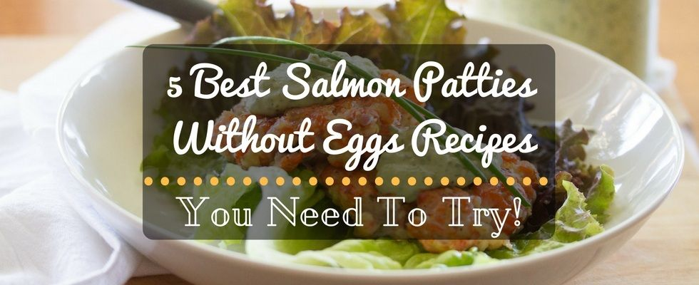 Are You Looking For The Best Salmon Patties Without Eggs Recipes