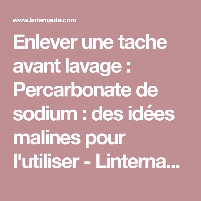Enlever une tache avant lavage   Percarbonate de sodium   des idées malines  pour l utiliser - Linternaute 3b38edc3caf