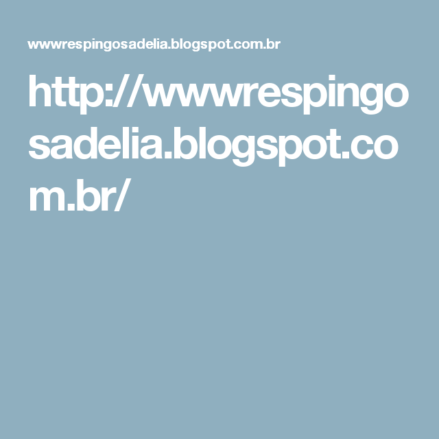 http://wwwrespingosadelia.blogspot.com.br/