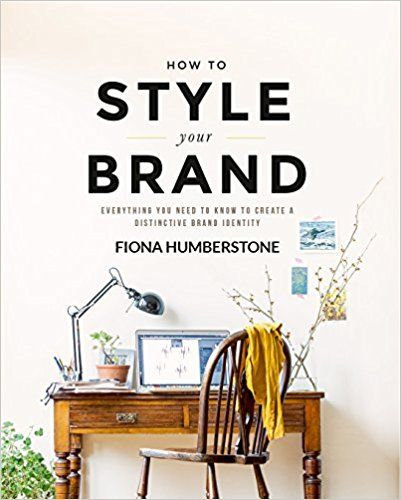 How To Style Your Brand Everything You Need To Know To Create A Distinctive Brand Identity Fiona Humberstone 9780956 Brand Identity Brand Book Brand Stylist