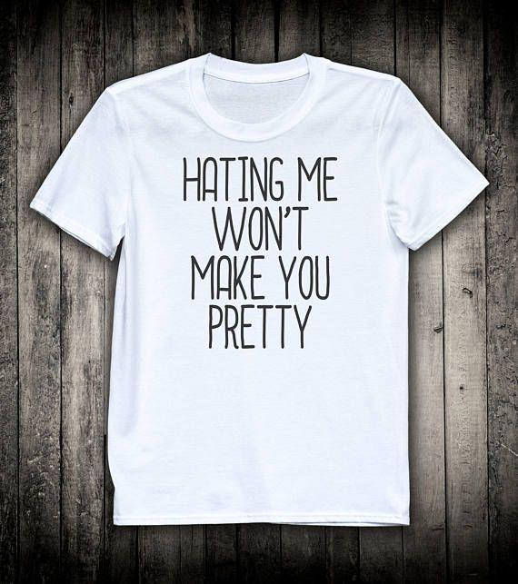 700c773aad5 Hating Me Will Not Make You Pretty Sassy Blogger Slogan Tee Social Media  Shirt Sarcastic Clothing