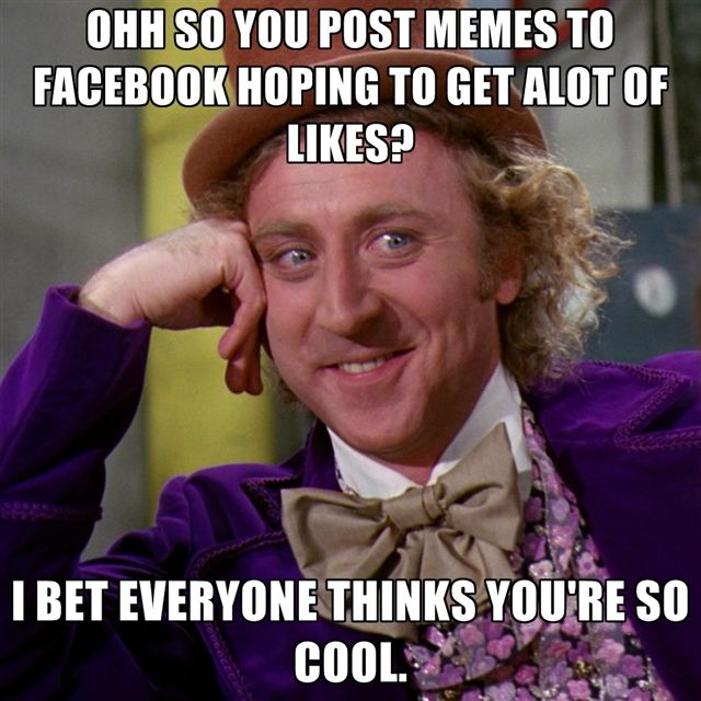 5eb71418e68c618eb1058064e3c0728d ohh so you post memes to facebook hoping to get alot of likes i,How Do You Post Memes On Facebook