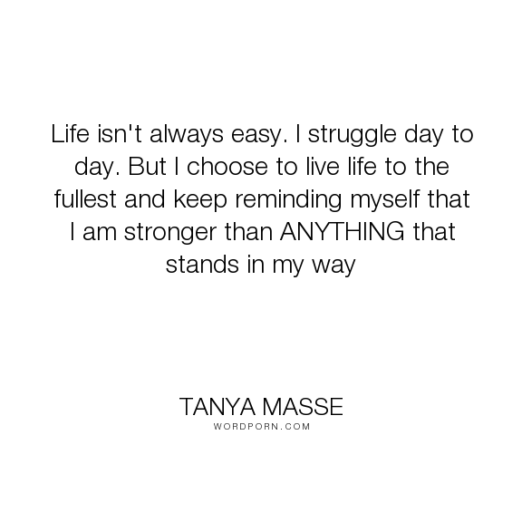 Tanya Masse Life Isnt Always Easy I Struggle Day To Day But I