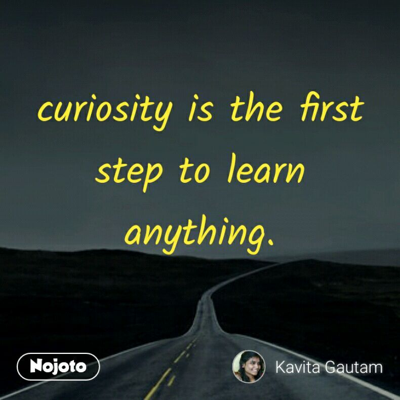 Curiosity Is The First Step To Learn Anything Cu Nojoto Failure Quotes Epic Quotes Emotional Quotes