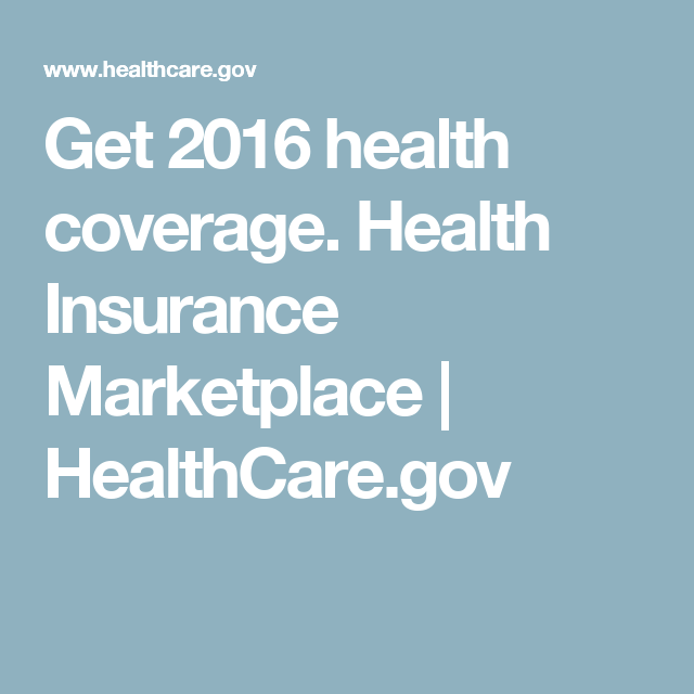Get 2016 health coverage. Health Insurance Marketplace ...