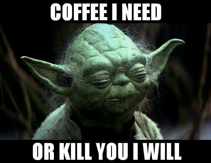Coffee Yoda Funny Yoda Quotes Yoda Meme