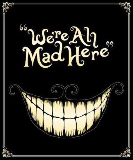 Alice in Wonderland quote via www.Facebook.com DisneylandForMisfits Estamos  todos locos 827c76a714b