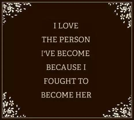 I love the person I've become because I fought to become her. #SelfLove
