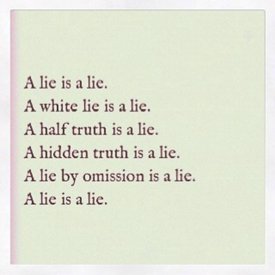 The Whole Truth... A Lie Is A Lie. You Have To Live With