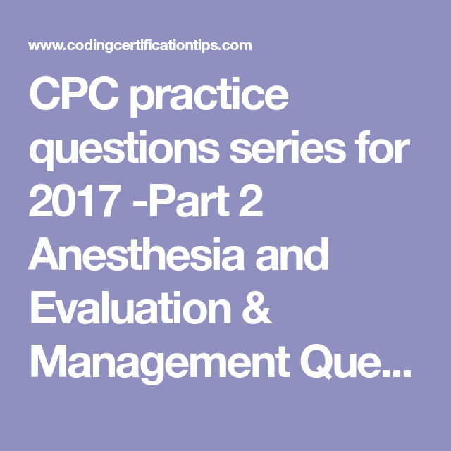 Cpc Practice Questions Series For 2017 Part 2 Anesthesia And
