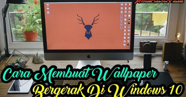 Menakjubkan 10 Wallpaper Bergerak For Windows Cara Membuat Wallpaper Bergerak Di Pc Windows 10 Download Wallpaper Bergerak Windows Di 2020 Windows 10 Gerak Windows