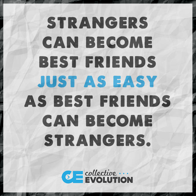 Strangers can best friends and best friends can