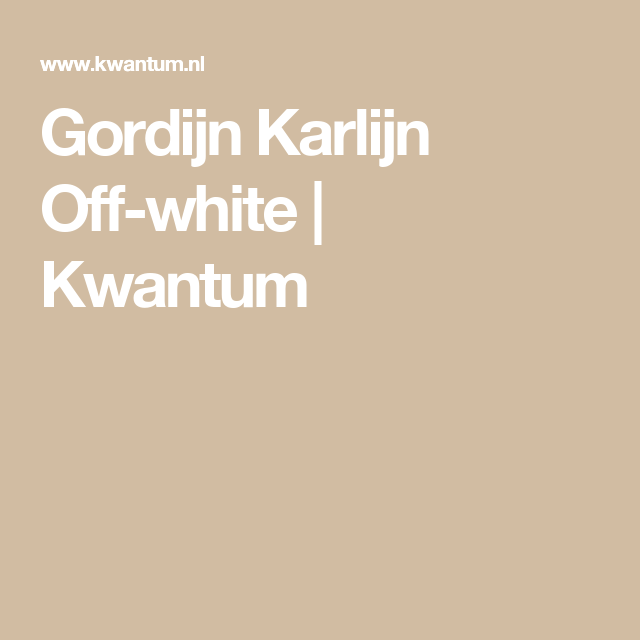 Gordijn Karlijn Off-white | Kwantum | Gordijnen | Pinterest