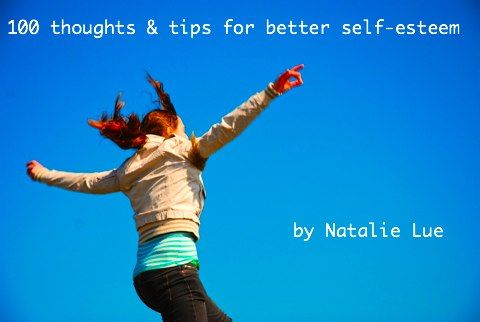 100 Tips & Thoughts for Better Self-Esteem – A Guide To Happiness & Improved Sense of Self