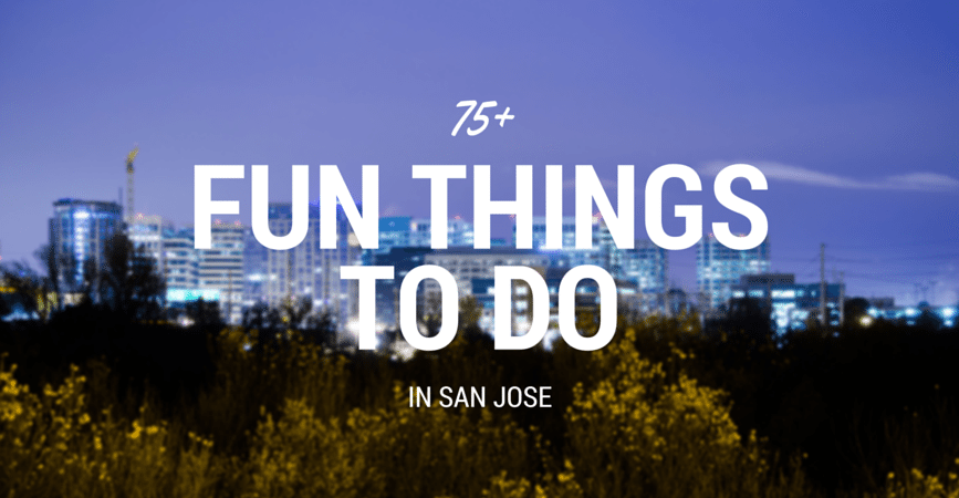 Looking For Fun Things To Do In San Jose Fundreds Has You Covered