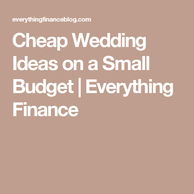 Small Wedding On A Budget: Cheap Wedding Ideas On A Small Budget