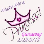 Make me a Princess Giveaway 2/28-3/15