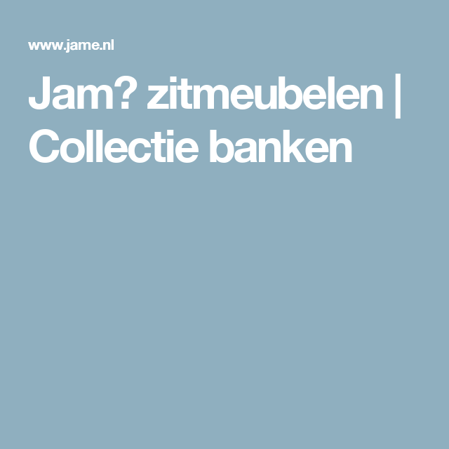 Jam� zitmeubelen | Collectie banken
