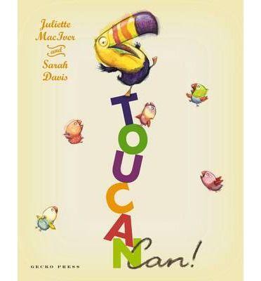Toucan Can, Juliette MacIver & Sarah Davis, 9781877467530