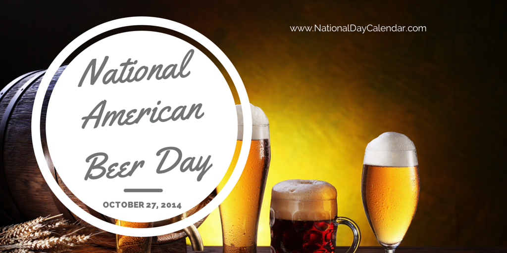 October 27 2014 National American Beer Day Navy Day Beer Day American Beer National Beer Day