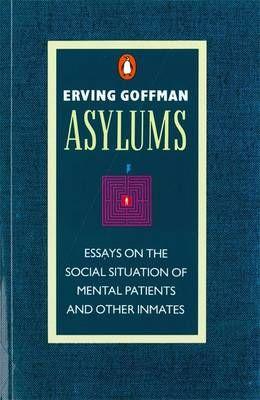 Asylums By Erving Goffman Waterstones Com Social Science Essay Inmates