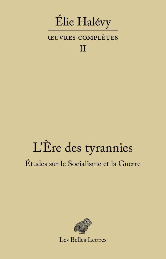 Elie Halevy L Ere Des Tyrannies Etudes Sur Le Socialisme Et La Guerre œuvres Completes Tome Ii Le Socialisme Belles Lettres Philosophie Politique