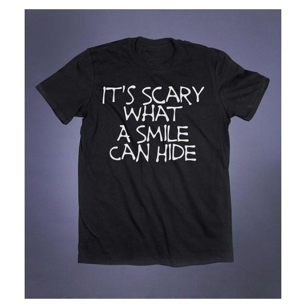 Depressed Emo Clothes It's Scary What A Smile Can Hide Slogan Tee Grun ❤  liked on Polyvore featuring tops, t-shirts, grunge t shirts, slogan t shirts,  ...