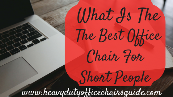What Is The Best Office Chair For Short People (With